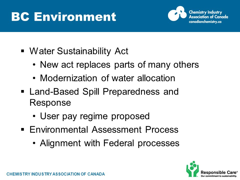 CHEMISTRY INDUSTRY ASSOCIATION OF CANADA BC Environment  Water Sustainability Act New act replaces parts of many others Modernization of water alloca