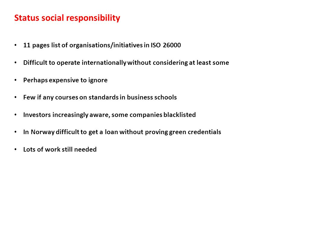 Status social responsibility 11 pages list of organisations/initiatives in ISO 26000 Difficult to operate internationally without considering at least