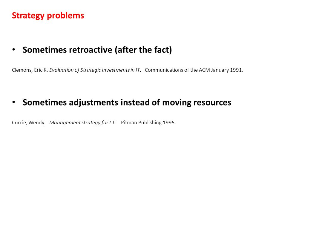 Strategy problems Sometimes retroactive (after the fact) Clemons, Eric K.