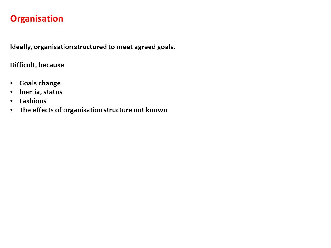 Organisation Ideally, organisation structured to meet agreed goals.