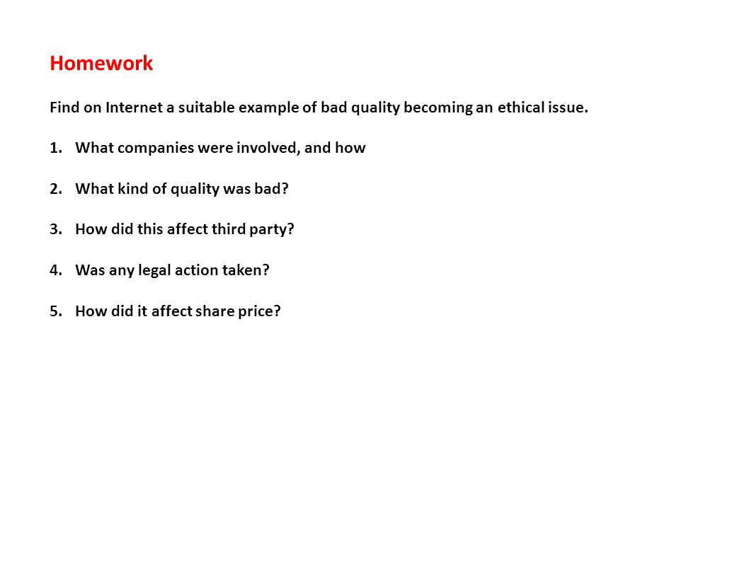 Homework Find on Internet a suitable example of bad quality becoming an ethical issue.