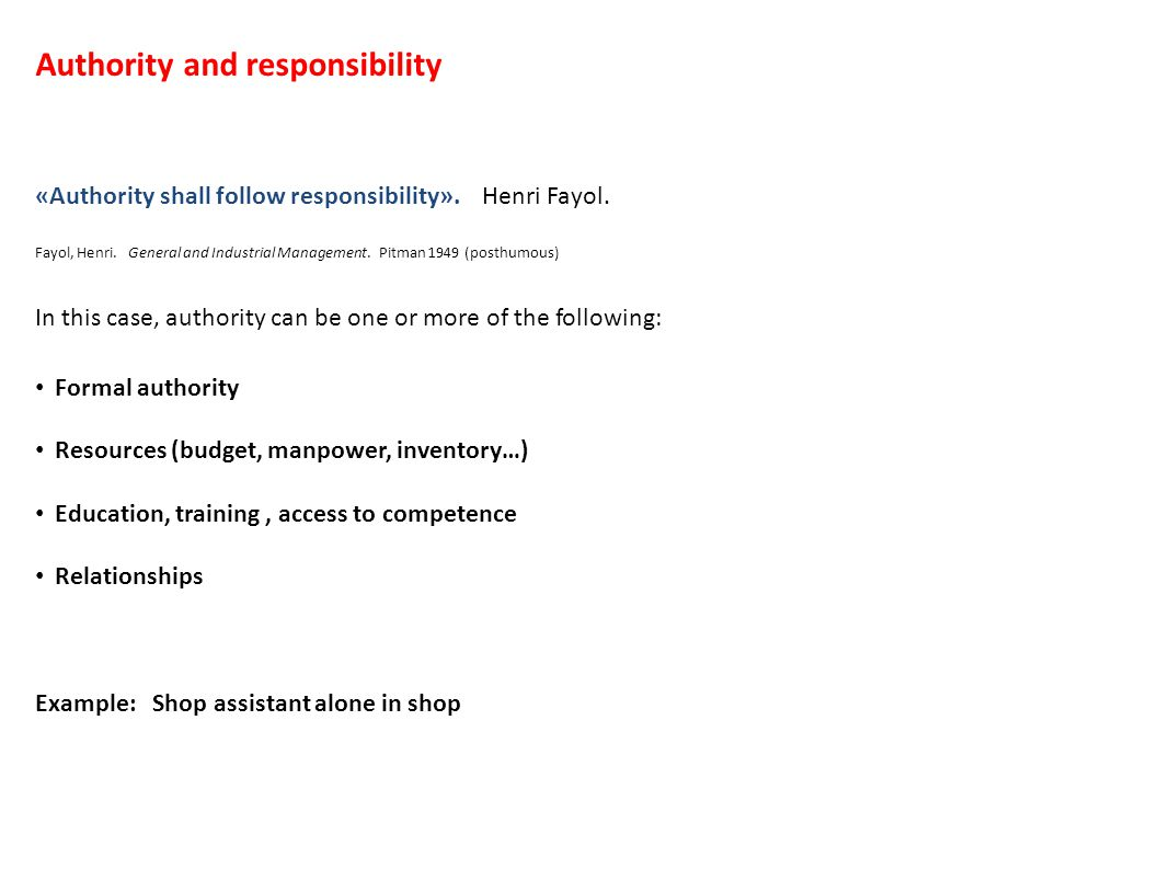Authority and responsibility «Authority shall follow responsibility».