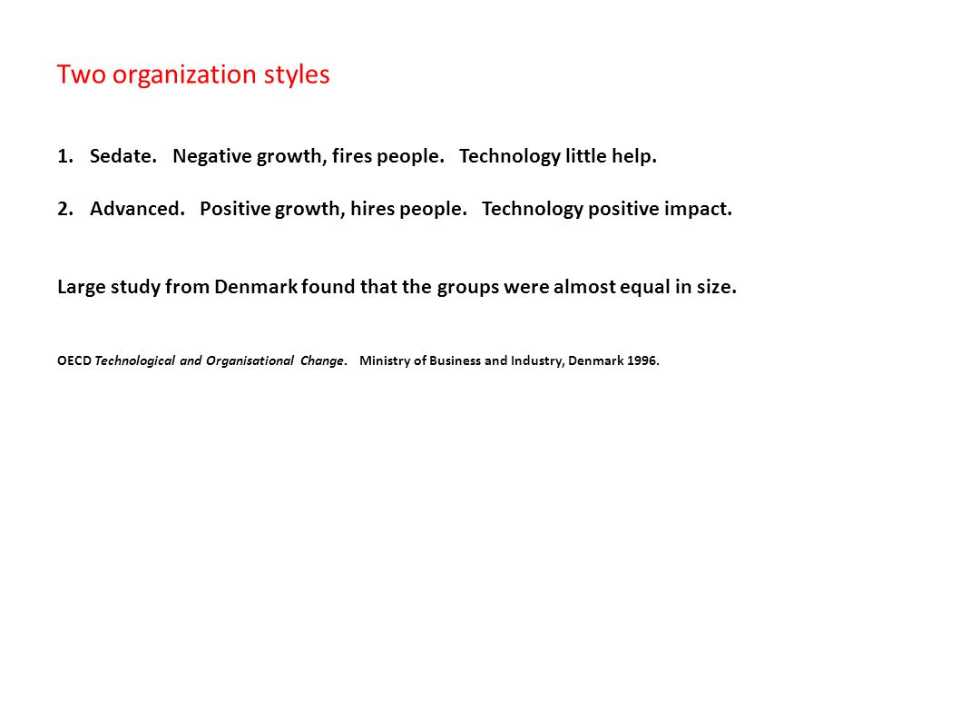 Two organization styles 1.Sedate.Negative growth, fires people.