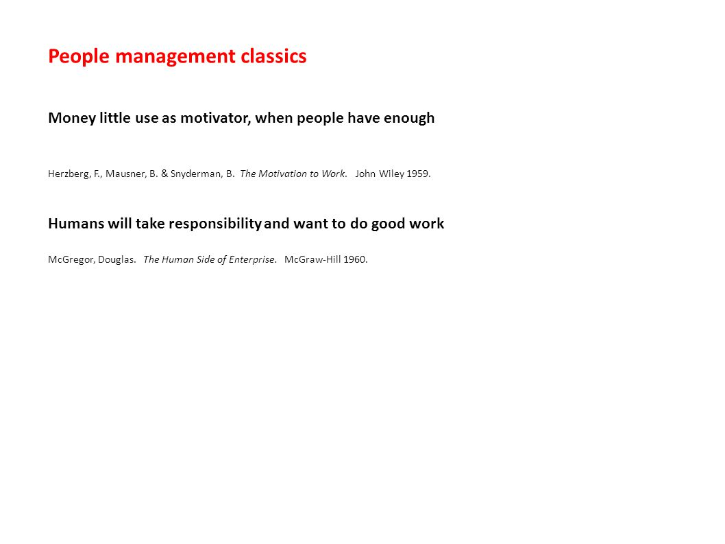 People management classics Money little use as motivator, when people have enough Herzberg, F., Mausner, B. & Snyderman, B. The Motivation to Work. Jo