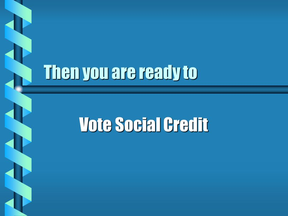 Then you are ready to Vote Social Credit