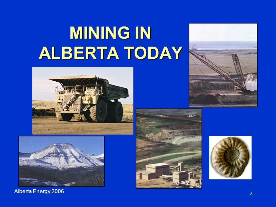 2 MINING IN ALBERTA TODAY Alberta Energy 2006