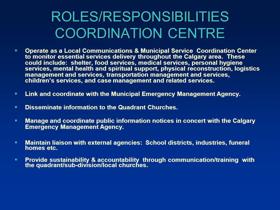 ROLES/RESPONSIBILITIES COORDINATION CENTRE  Operate as a Local Communications & Municipal Service Coordination Center to monitor essential services delivery throughout the Calgary area.