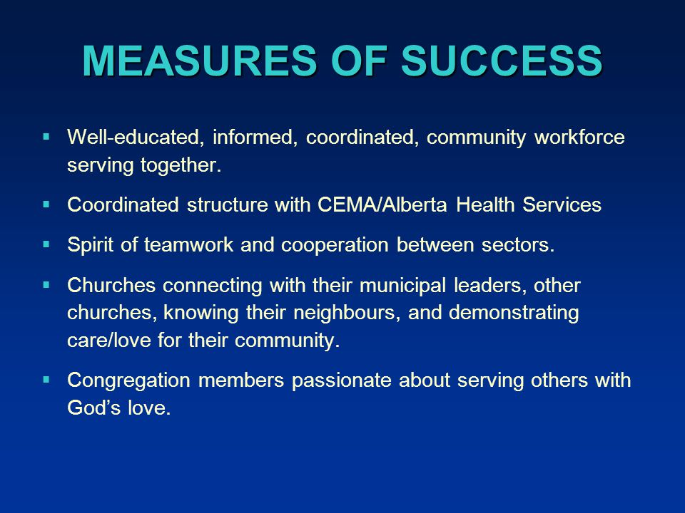 MEASURES OF SUCCESS  Well-educated, informed, coordinated, community workforce serving together.