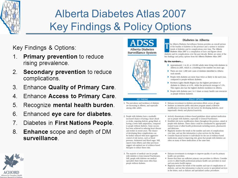 Alberta Diabetes Atlas 2007 Key Findings & Policy Options Key Findings & Options: 1.Primary prevention to reduce rising prevalence.