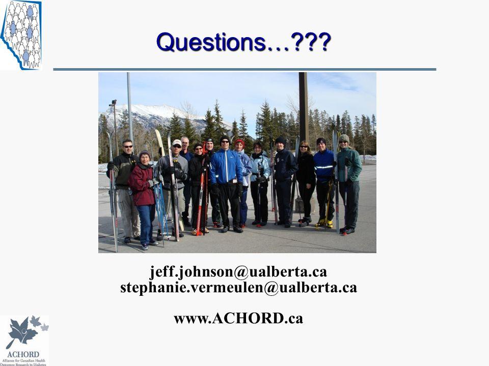 Questions…??? jeff.johnson@ualberta.ca stephanie.vermeulen@ualberta.ca www.ACHORD.ca