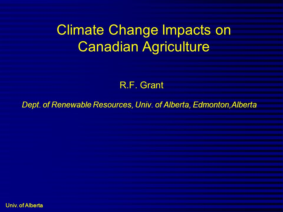 Univ. of Alberta Climate Change Impacts on Canadian Agriculture R.F.