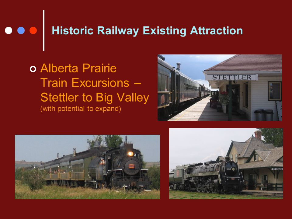 Historic Railway Existing Attraction Alberta Prairie Train Excursions – Stettler to Big Valley (with potential to expand)