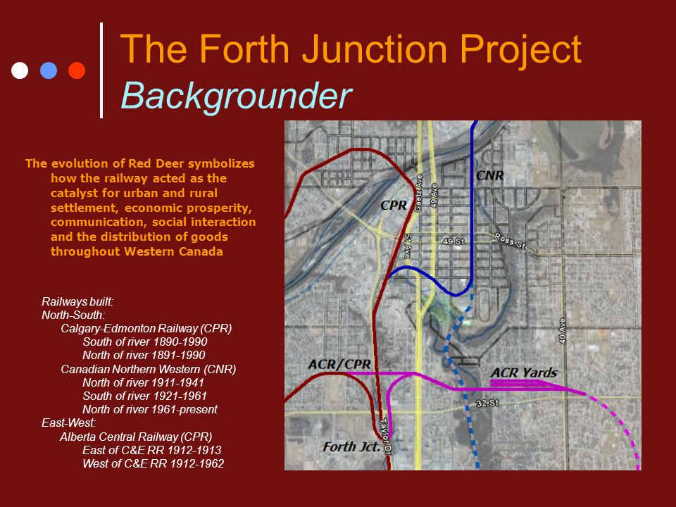 The Forth Junction Project Backgrounder The evolution of Red Deer symbolizes how the railway acted as the catalyst for urban and rural settlement, eco