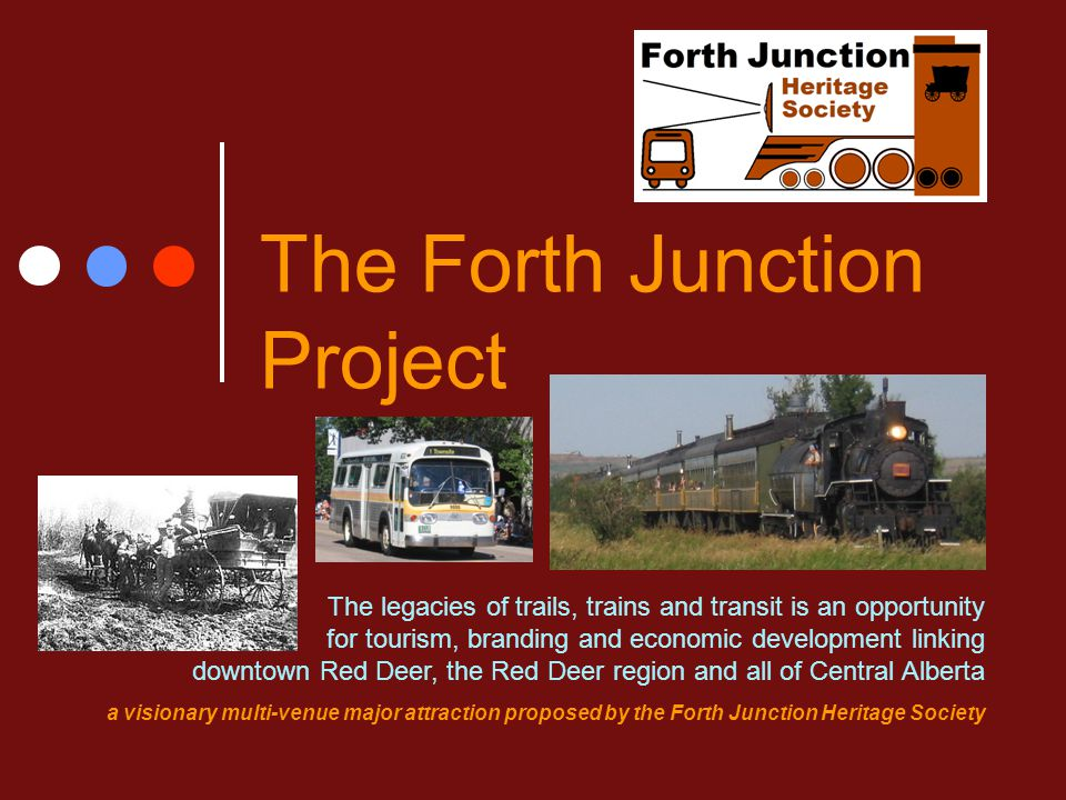 The Forth Junction Project The legacies of trails, trains and transit is an opportunity for tourism, branding and economic development linking downtow