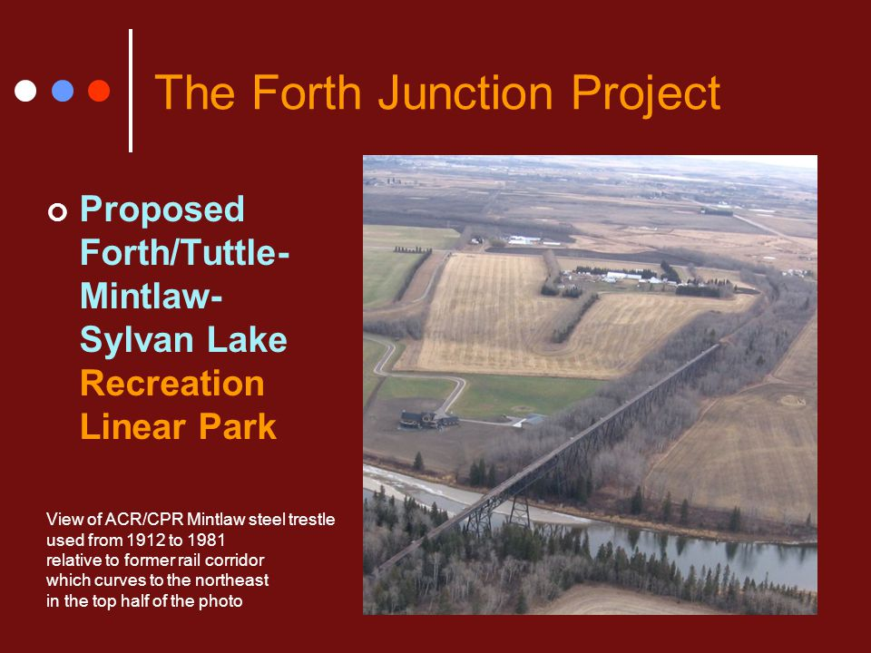 The Forth Junction Project Proposed Forth/Tuttle- Mintlaw- Sylvan Lake Recreation Linear Park View of ACR/CPR Mintlaw steel trestle used from 1912 to
