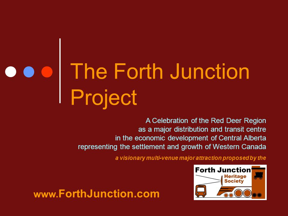 The Forth Junction Project A Celebration of the Red Deer Region as a major distribution and transit centre in the economic development of Central Albe