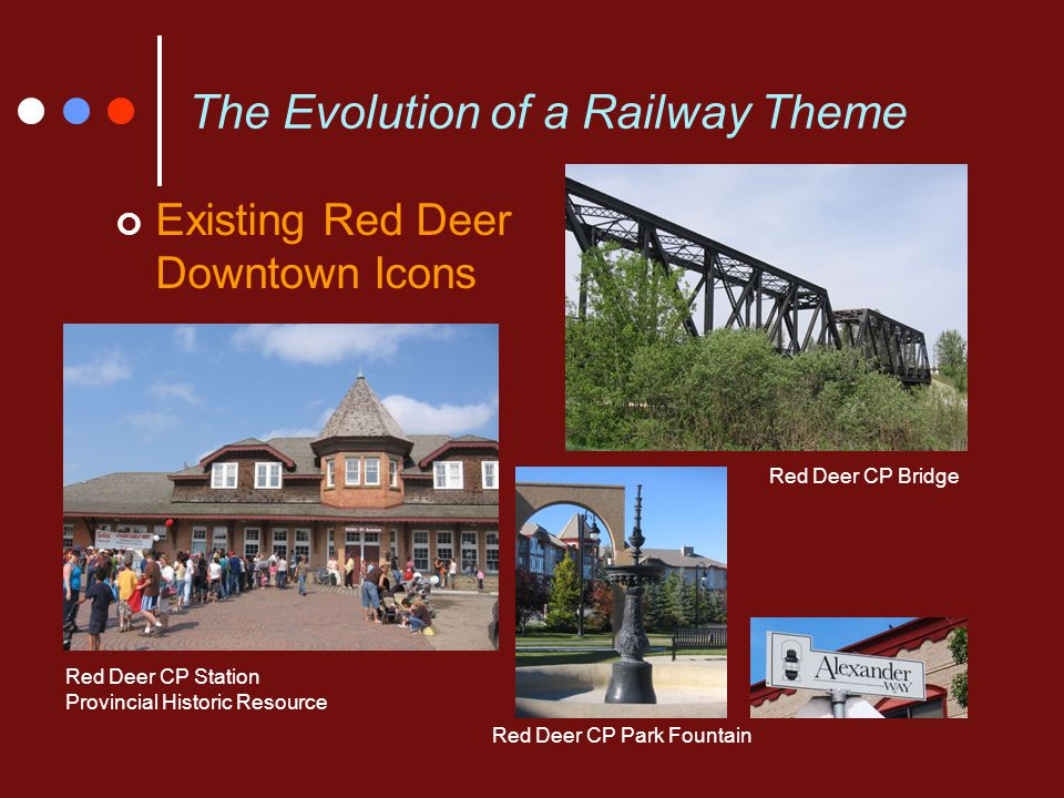The Evolution of a Railway Theme Existing Red Deer Downtown Icons Red Deer CP Station Provincial Historic Resource Red Deer CP Park Fountain Red Deer