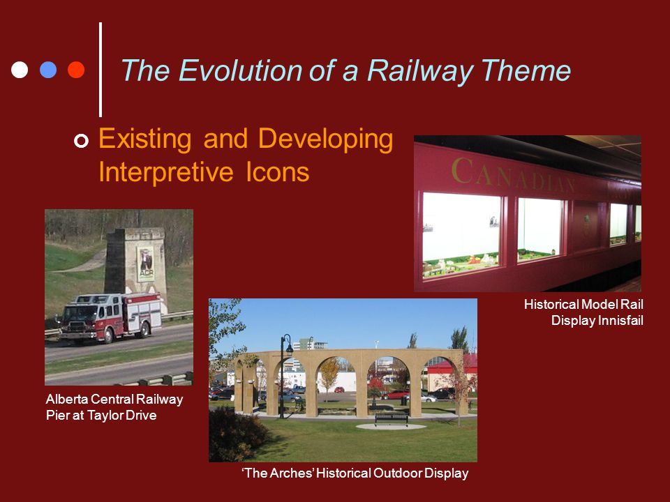 The Evolution of a Railway Theme Existing and Developing Interpretive Icons Alberta Central Railway Pier at Taylor Drive 'The Arches' Historical Outdo