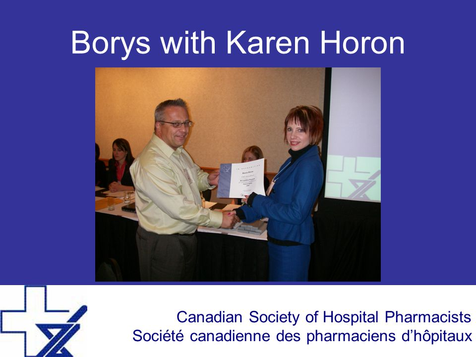 Canadian Society of Hospital Pharmacists Société canadienne des pharmaciens d'hôpitaux Borys with Karen Horon