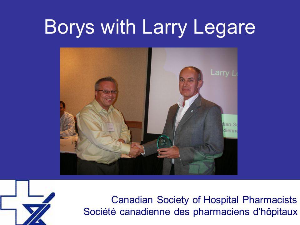 Canadian Society of Hospital Pharmacists Société canadienne des pharmaciens d'hôpitaux Borys with Larry Legare