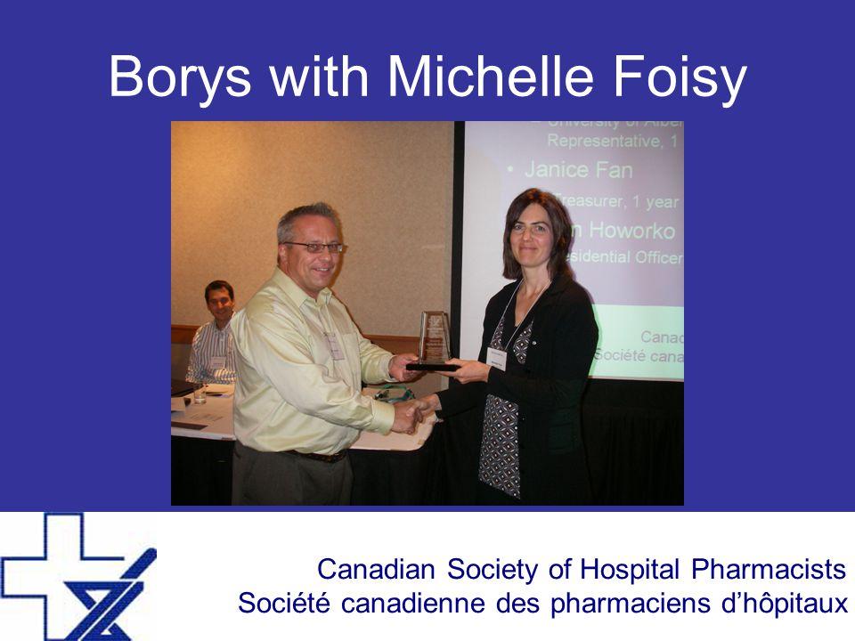 Canadian Society of Hospital Pharmacists Société canadienne des pharmaciens d'hôpitaux Borys with Michelle Foisy