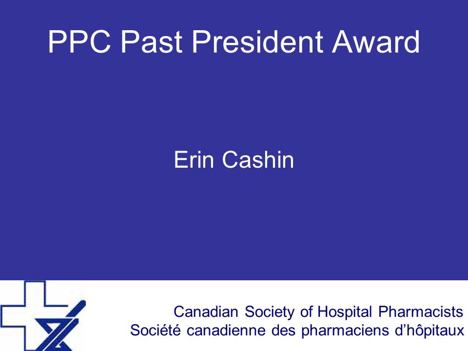 Canadian Society of Hospital Pharmacists Société canadienne des pharmaciens d'hôpitaux PPC Past President Award Erin Cashin