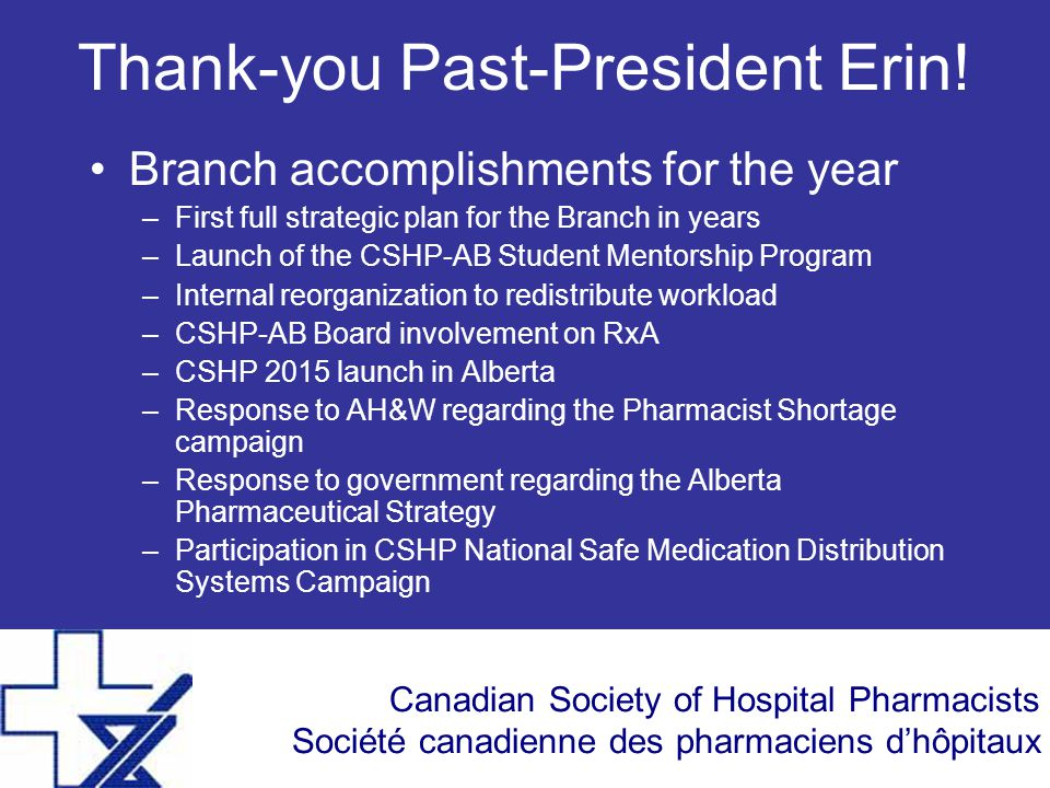 Canadian Society of Hospital Pharmacists Société canadienne des pharmaciens d'hôpitaux Thank-you Past-President Erin! Branch accomplishments for the y