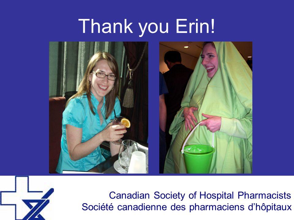 Canadian Society of Hospital Pharmacists Société canadienne des pharmaciens d'hôpitaux Thank you Erin!
