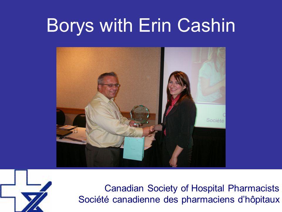 Canadian Society of Hospital Pharmacists Société canadienne des pharmaciens d'hôpitaux Borys with Erin Cashin