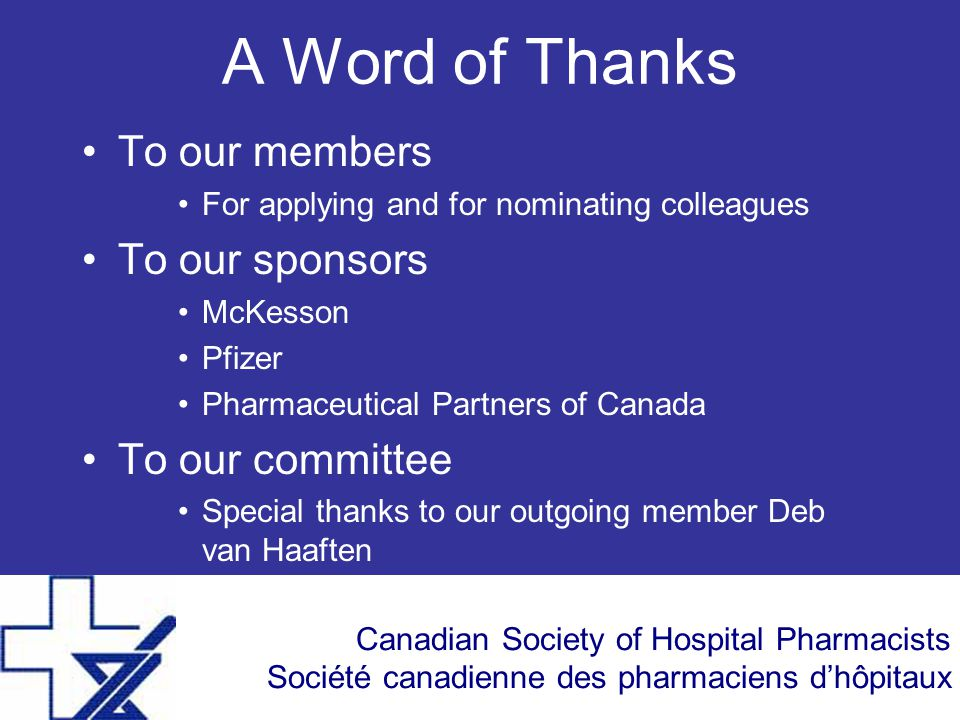 Canadian Society of Hospital Pharmacists Société canadienne des pharmaciens d'hôpitaux A Word of Thanks To our members For applying and for nominating