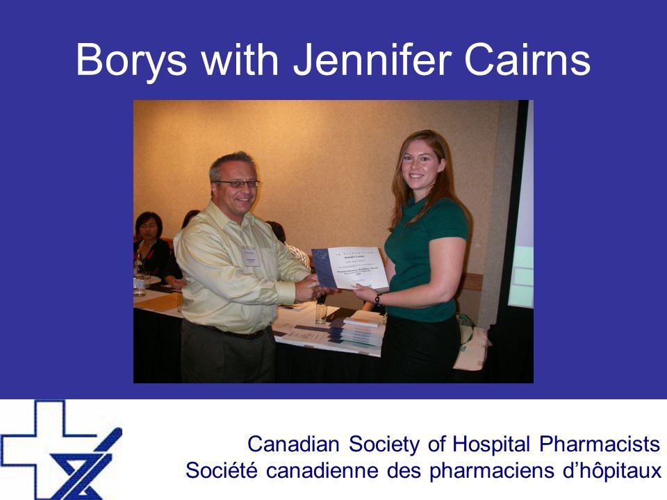 Canadian Society of Hospital Pharmacists Société canadienne des pharmaciens d'hôpitaux Borys with Jennifer Cairns