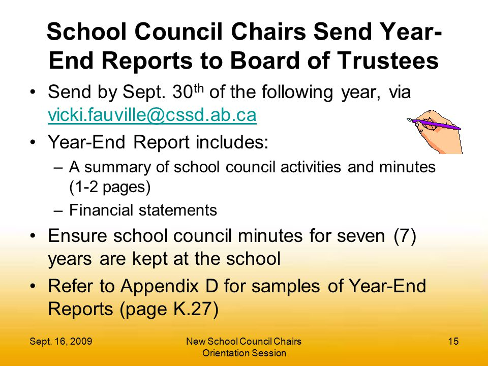 Sept. 16, 2009New School Council Chairs Orientation Session 15 School Council Chairs Send Year- End Reports to Board of Trustees Send by Sept. 30 th o