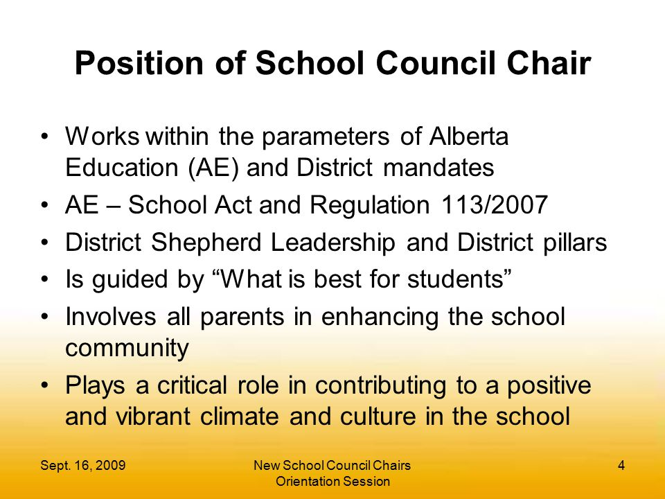 Position of School Council Chair Works within the parameters of Alberta Education (AE) and District mandates AE – School Act and Regulation 113/2007 D
