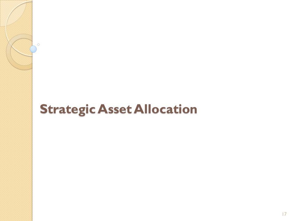 Strategic Asset Allocation Strategic Asset Allocation 17
