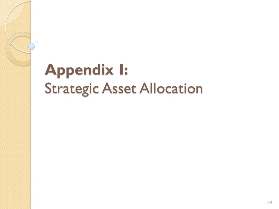 Appendix I: Strategic Asset Allocation 39