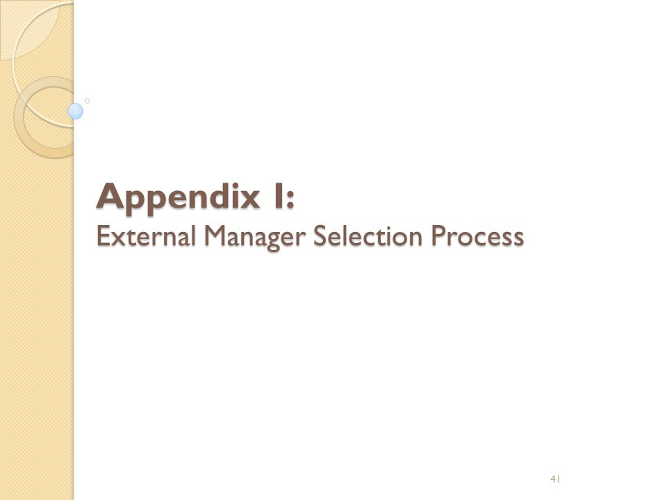 Appendix I: External Manager Selection Process 41