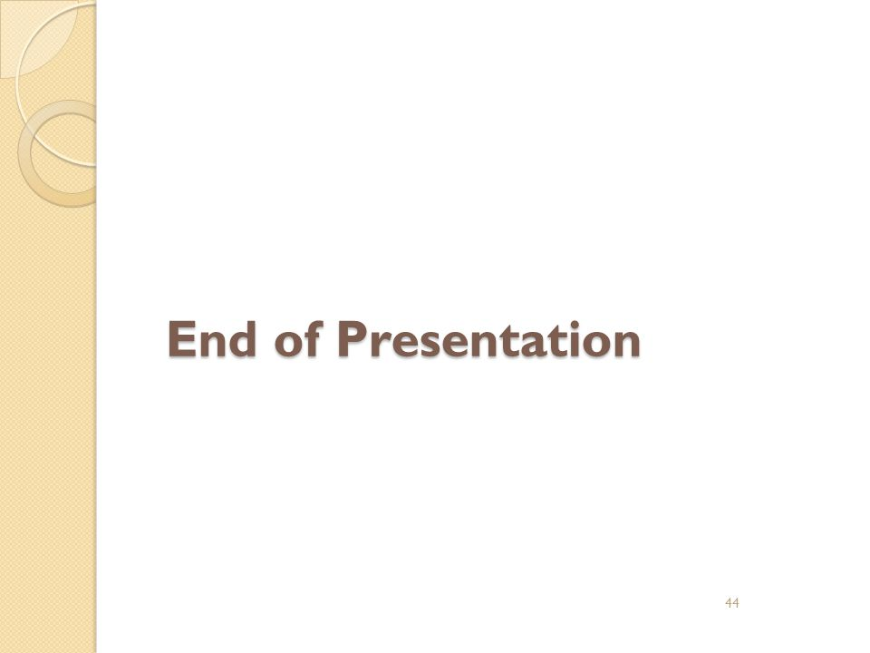 End of Presentation 44