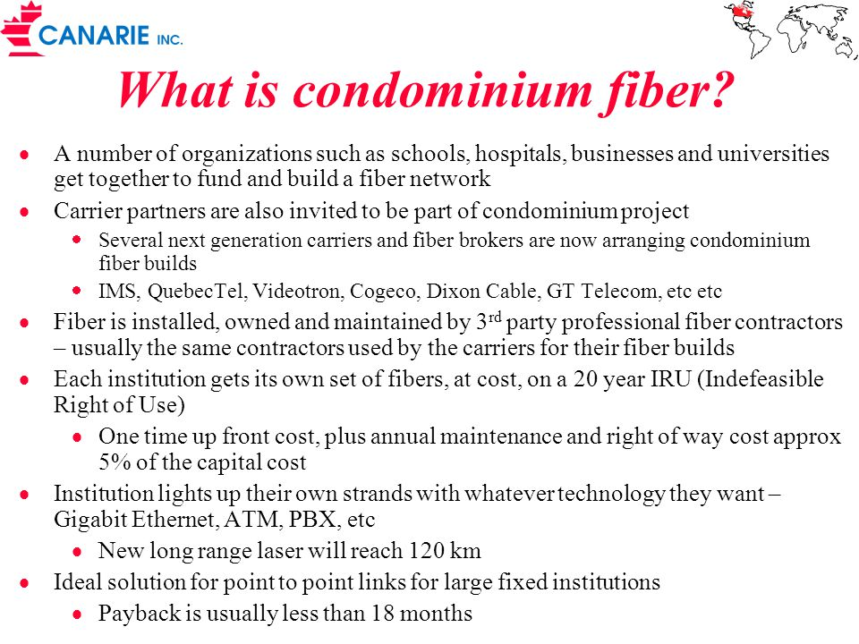 Province wide network of condominium fiber to 420 communities in Alberta Guaranteed cost of bandwidth to all public sector institutions $500/mo for 10 Mbps, $700/mo for 100 Mbps Network a mix of fibre builds and existing supplier infrastructure (swap/buy/lease) Condominium approach: All suppliers can Buy (or swap) a share of the fibre (during build or after) Lease bandwidth at competitive rates GOA has perpetual right to use (IRU) Ownership will be held at arms length GOA/stakeholder rates are costs to run divided over users Because of fibre capacity, bandwidth can be made available to businesses at urban competitive rate Total cost $193m Bell Intrigna prime contractor Alberta SUPERnet