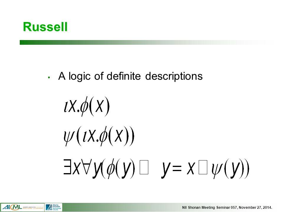 NII Shonan Meeting Seminar 057, November 27, 2014. Russell A logic of definite descriptions