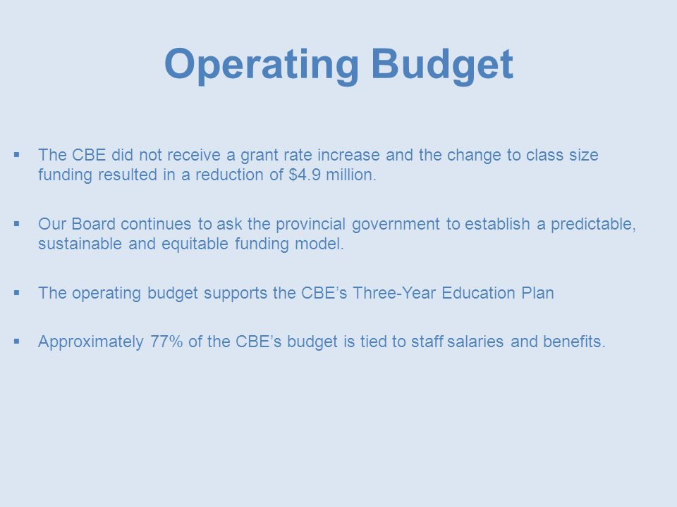 Operating Budget  The CBE did not receive a grant rate increase and the change to class size funding resulted in a reduction of $4.9 million.