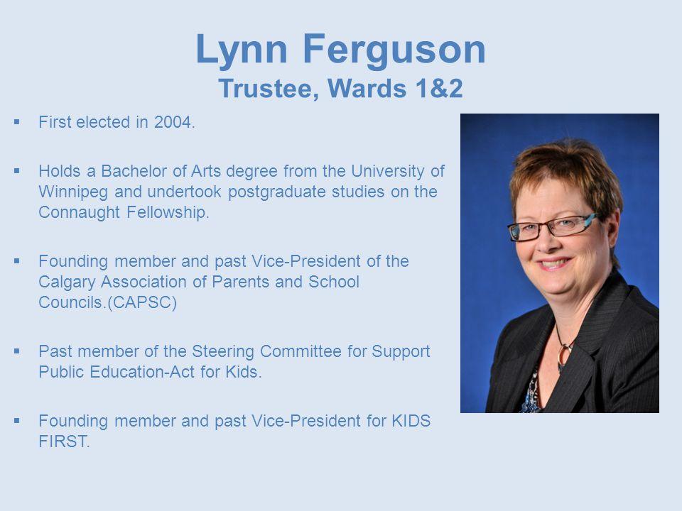 Lynn Ferguson Trustee, Wards 1&2  First elected in 2004.