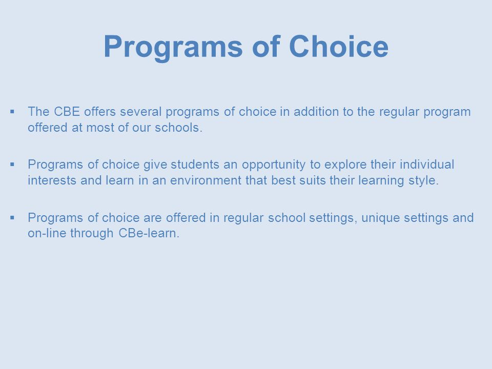 Programs of Choice  The CBE offers several programs of choice in addition to the regular program offered at most of our schools.