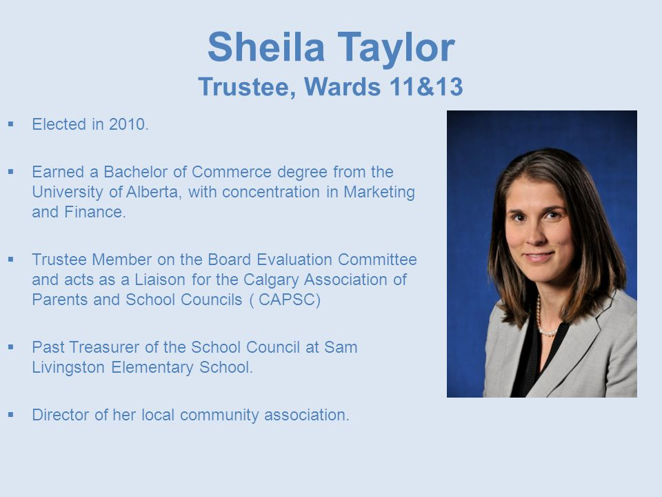 Sheila Taylor Trustee, Wards 11&13  Elected in 2010.