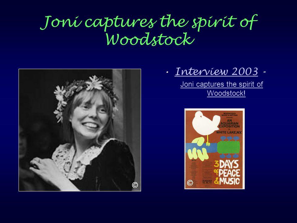 Joni captures the spirit of Woodstock Interview 2003 -Interview 2003 Joni captures the spirit of Woodstock!