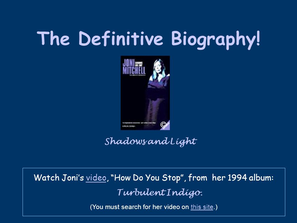 """The Definitive Biography! Shadows and Light Watch Joni's video, """"How Do You Stop"""", from her 1994 album: Turbulent Indigo.video (You must search for he"""