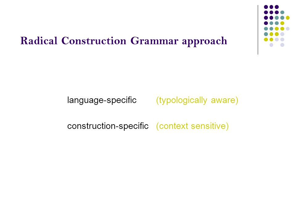a radical Radical Construction Grammar approach language-specific(typologically aware) construction-specific(context sensitive) inflection-specific(le
