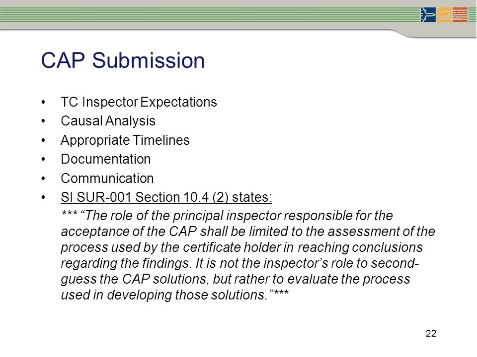 22 CAP Submission TC Inspector Expectations Causal Analysis Appropriate Timelines Documentation Communication SI SUR-001 Section 10.4 (2) states: ***