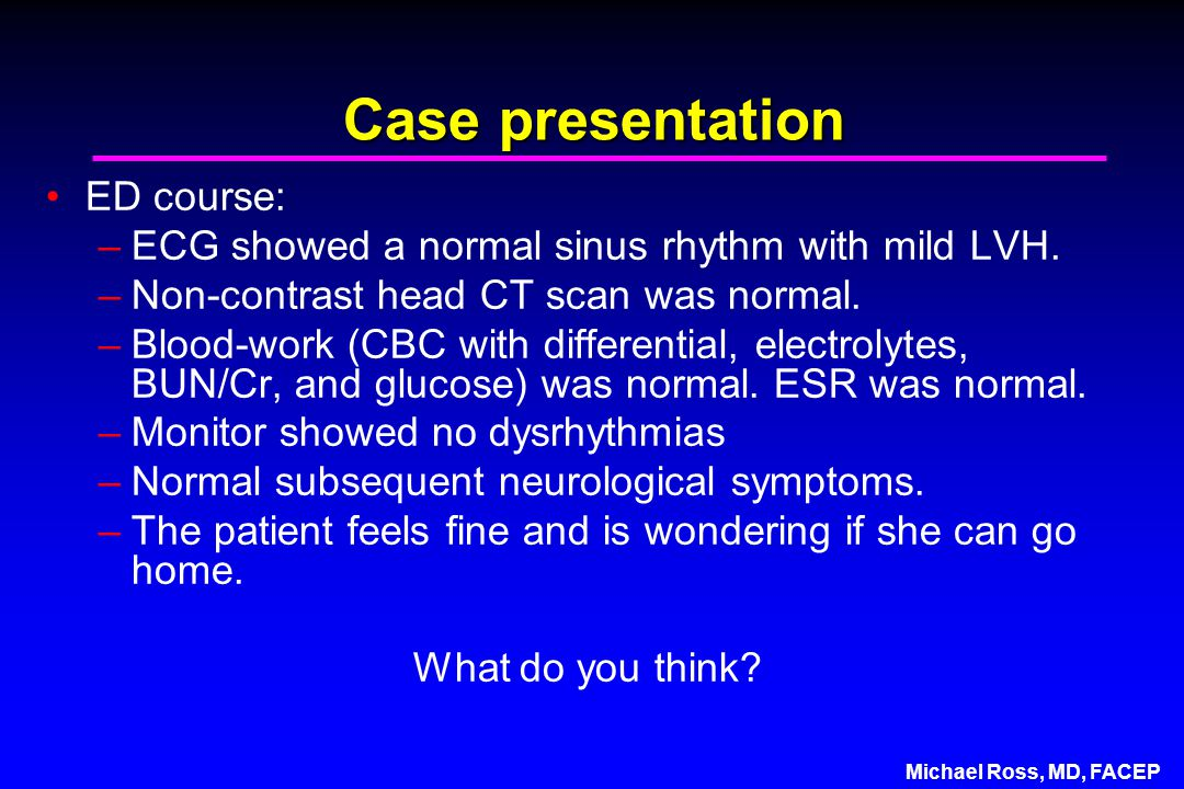 Michael Ross, MD, FACEP Case presentation ED course: –ECG showed a normal sinus rhythm with mild LVH.
