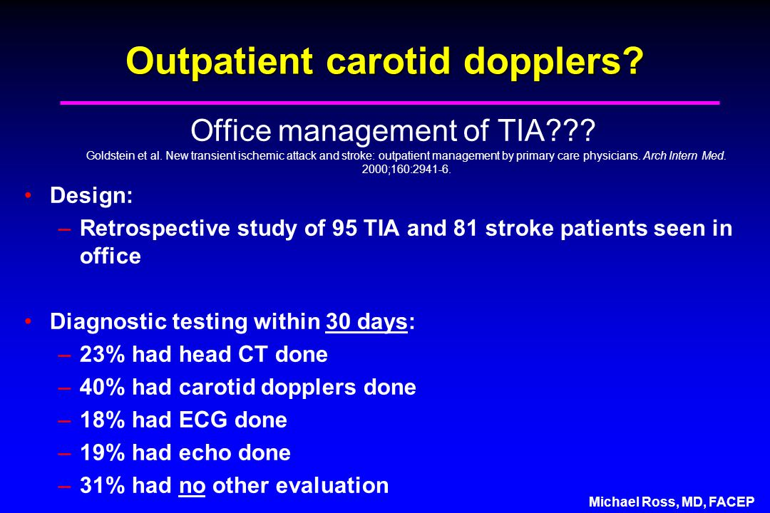 Michael Ross, MD, FACEP Outpatient carotid dopplers.