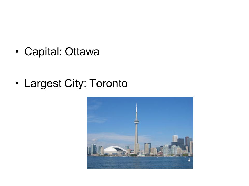 Capital: Ottawa Largest City: Toronto